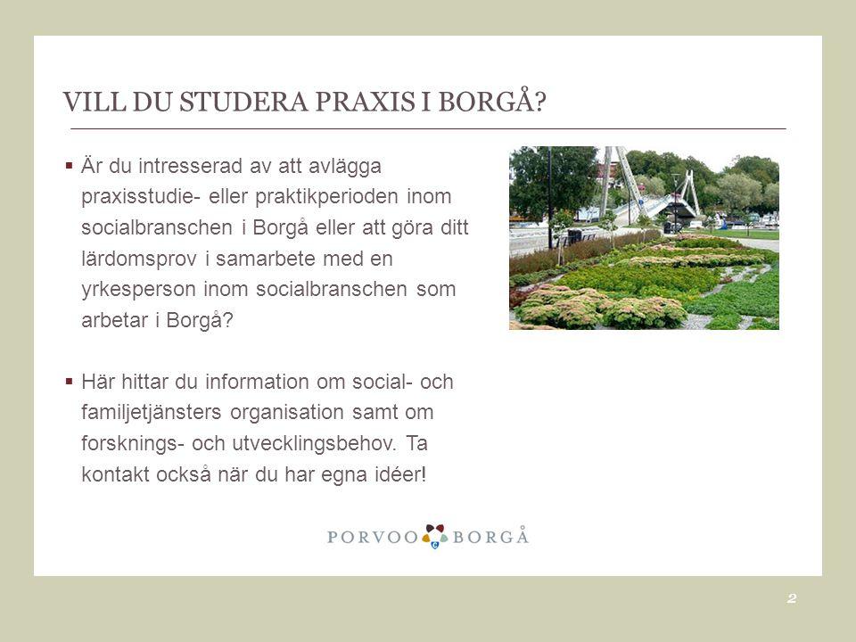 VILL DU STUDERA PRAXIS I BORGÅ?  Är du intresserad av att avlägga praxisstudie- eller praktikperioden inom socialbranschen i Borgå eller att göra dit