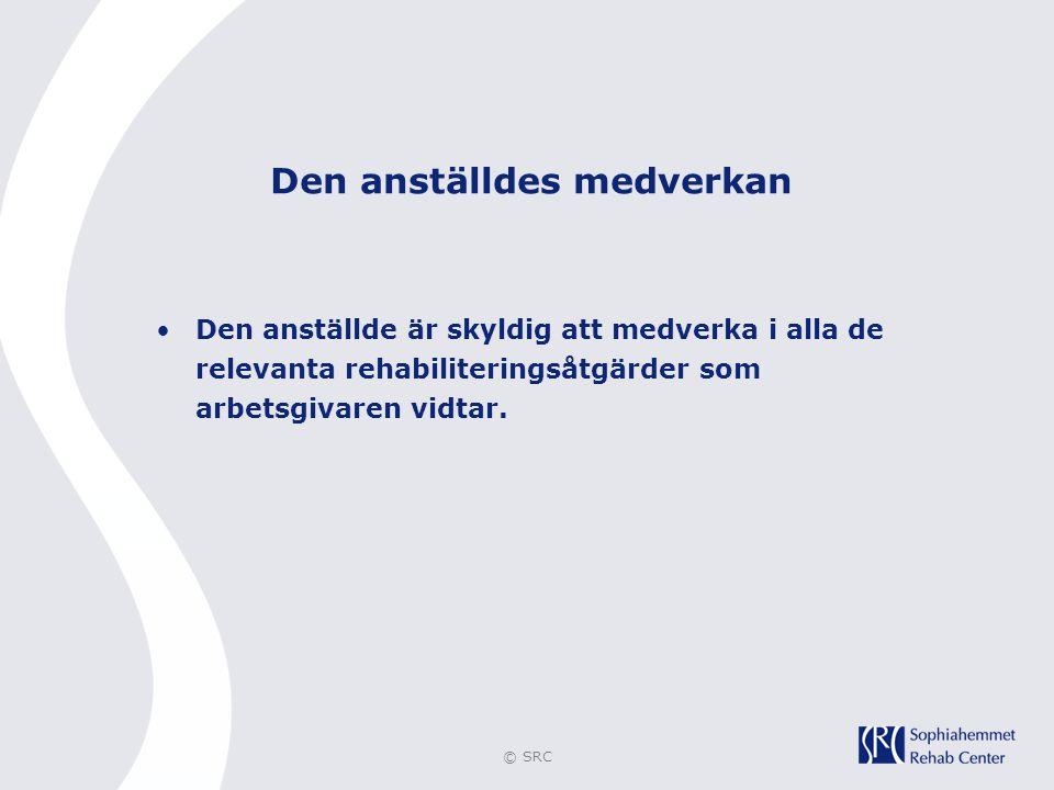 © SRC Den anställdes medverkan •Den anställde är skyldig att medverka i alla de relevanta rehabiliteringsåtgärder som arbetsgivaren vidtar.