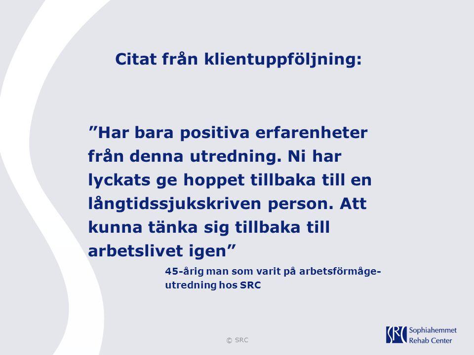 """© SRC Citat från klientuppföljning: """"Har bara positiva erfarenheter från denna utredning. Ni har lyckats ge hoppet tillbaka till en långtidssjukskrive"""