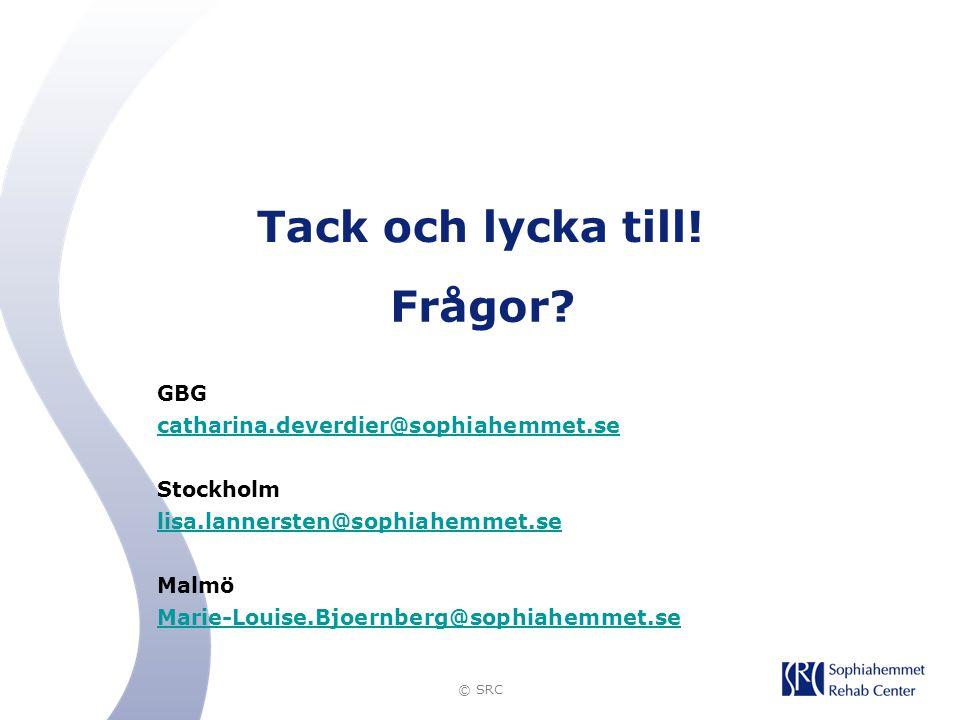 © SRC Tack och lycka till! Frågor? GBG catharina.deverdier@sophiahemmet.se Stockholm lisa.lannersten@sophiahemmet.se Malmö Marie-Louise.Bjoernberg@sop