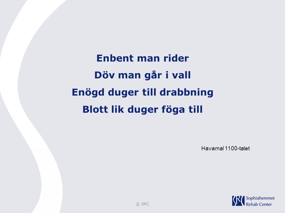 © SRC Enbent man rider Döv man går i vall Enögd duger till drabbning Blott lik duger föga till Havamal 1100-talet