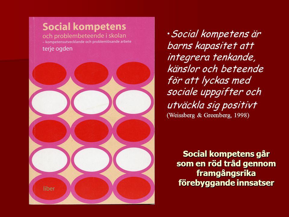 •Social kompetens är barns kapasitet att integrera tenkande, känslor och beteende för att lyckas med sociale uppgifter och utväckla sig positivt (Weis