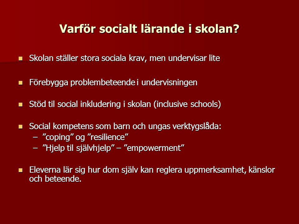 Varför socialt lärande i skolan?  Skolan ställer stora sociala krav, men undervisar lite  Förebygga problembeteende i undervisningen  Stöd til soci