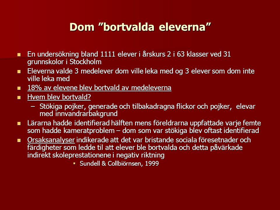 """Dom """"bortvalda eleverna""""  En undersökning bland 1111 elever i årskurs 2 i 63 klasser ved 31 grunnskolor i Stockholm  Eleverna valde 3 medelever dom"""