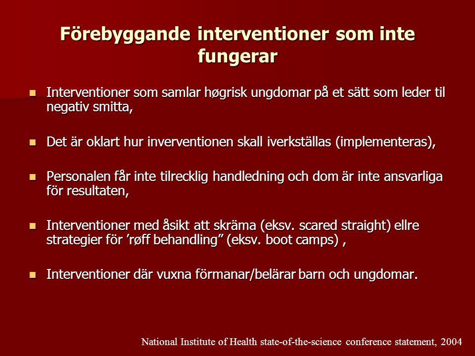 Förebyggande interventioner som inte fungerar  Interventioner som samlar høgrisk ungdomar på et sätt som leder til negativ smitta,  Det är oklart hu