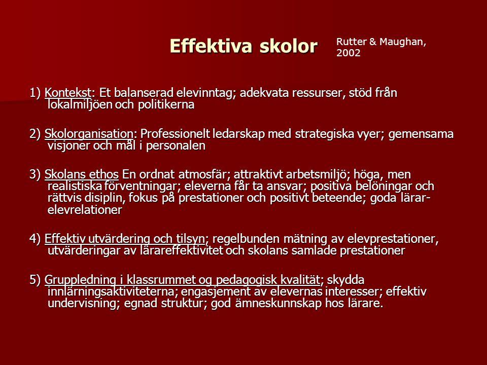 Effektiva skolor 1) Kontekst: Et balanserad elevinntag; adekvata ressurser, stöd från lokalmiljöen och politikerna 2) Skolorganisation: Professionelt