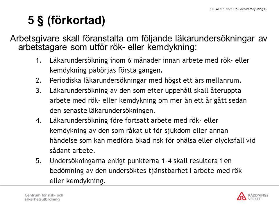 1.0 AFS 1995:1 Rök och kemdykning 15 5 § (förkortad) Arbetsgivare skall föranstalta om följande läkarundersökningar av arbetstagare som utför rök- ell