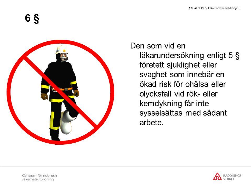 1.0 AFS 1995:1 Rök och kemdykning 16 6 § Den som vid en läkarundersökning enligt 5 § företett sjuklighet eller svaghet som innebär en ökad risk för ohälsa eller olycksfall vid rök- eller kemdykning får inte sysselsättas med sådant arbete.