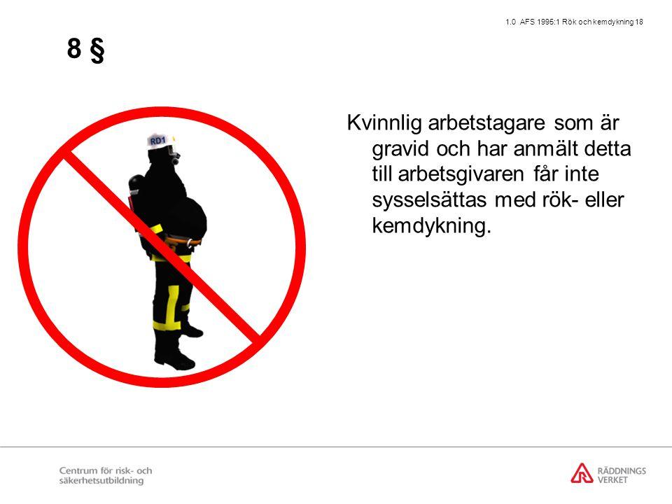 1.0 AFS 1995:1 Rök och kemdykning 18 8 § Kvinnlig arbetstagare som är gravid och har anmält detta till arbetsgivaren får inte sysselsättas med rök- el