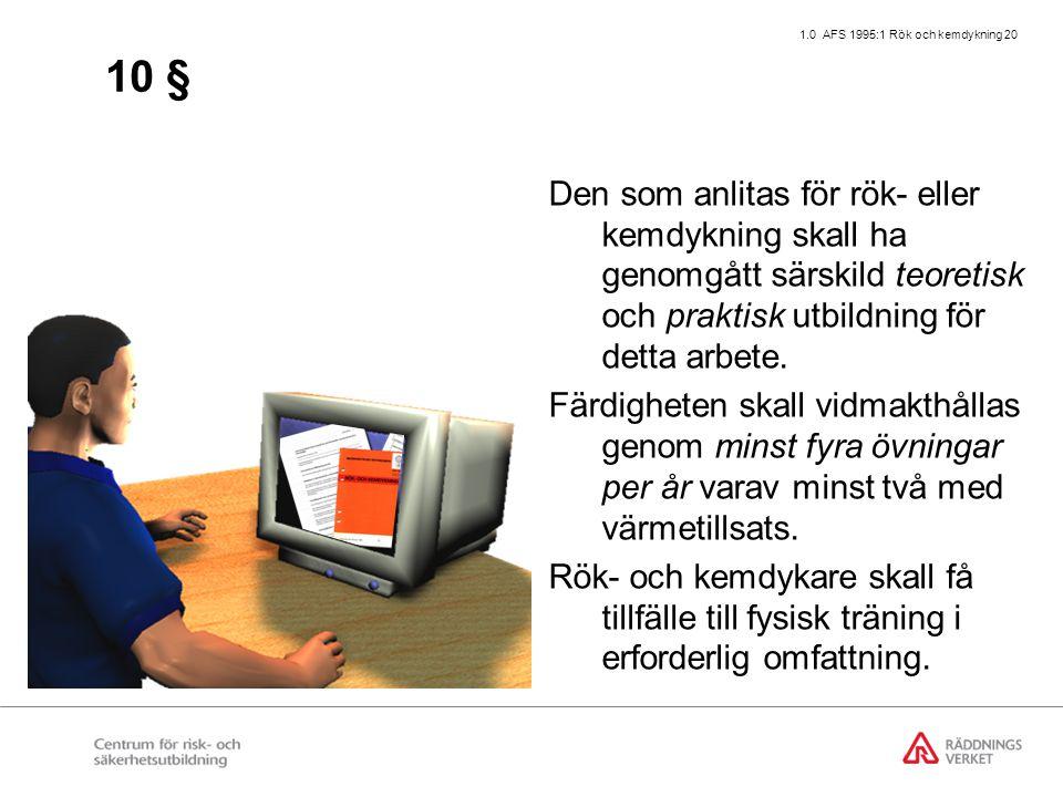 1.0 AFS 1995:1 Rök och kemdykning 20 10 § Den som anlitas för rök- eller kemdykning skall ha genomgått särskild teoretisk och praktisk utbildning för detta arbete.