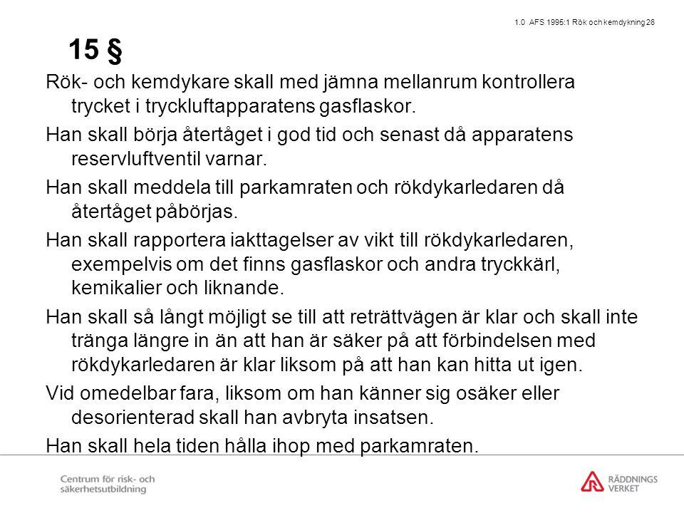 1.0 AFS 1995:1 Rök och kemdykning 26 15 § Rök- och kemdykare skall med jämna mellanrum kontrollera trycket i tryckluftapparatens gasflaskor.