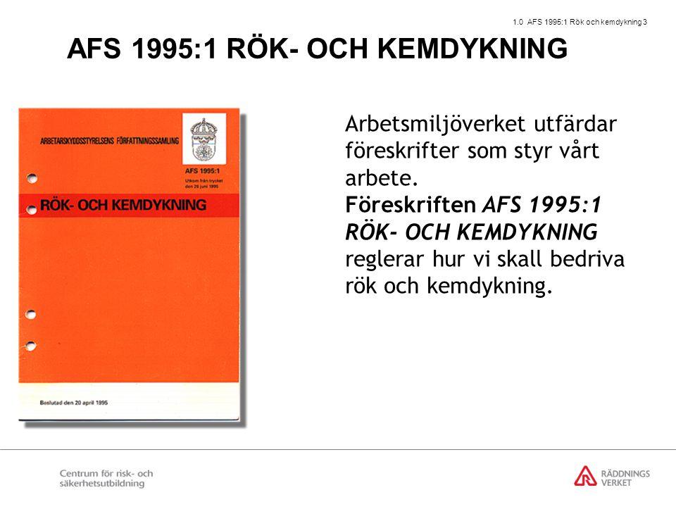 1.0 AFS 1995:1 Rök och kemdykning 3 Arbetsmiljöverket utfärdar föreskrifter som styr vårt arbete. Föreskriften AFS 1995:1 RÖK- OCH KEMDYKNING reglerar