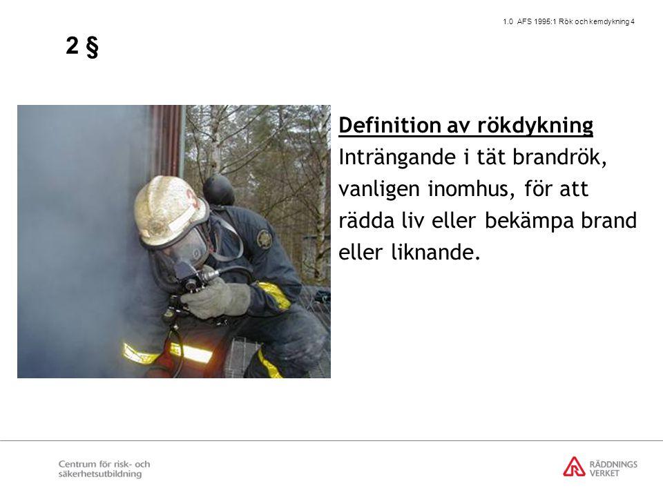 1.0 AFS 1995:1 Rök och kemdykning 4 Definition av rökdykning Inträngande i tät brandrök, vanligen inomhus, för att rädda liv eller bekämpa brand eller liknande.