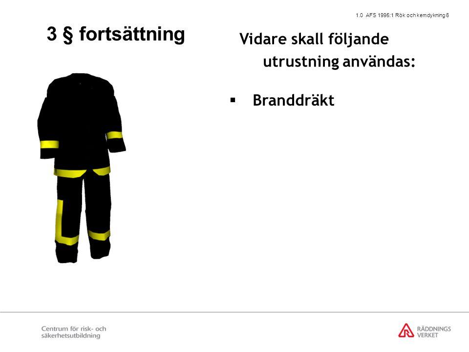 1.0 AFS 1995:1 Rök och kemdykning 7 Vidare skall följande utrustning användas:  Branddräkt  Brandbälte 3 § fortsättning