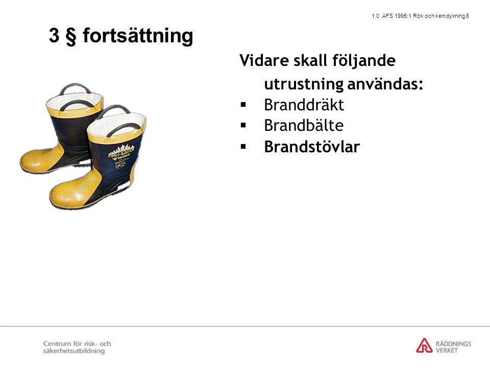 1.0 AFS 1995:1 Rök och kemdykning 8 Vidare skall följande utrustning användas:  Branddräkt  Brandbälte  Brandstövlar 3 § fortsättning