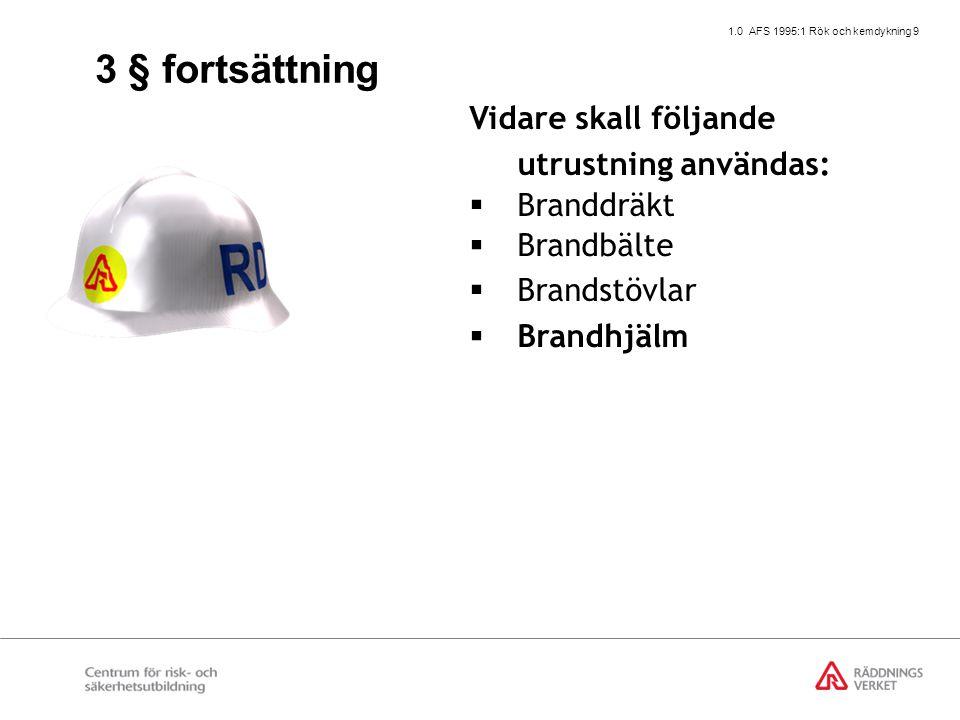1.0 AFS 1995:1 Rök och kemdykning 10 Vidare skall följande utrustning användas:  Branddräkt  Brandbälte  Brandstövlar  Brandhjälm  Brandhandskar 3 § fortsättning