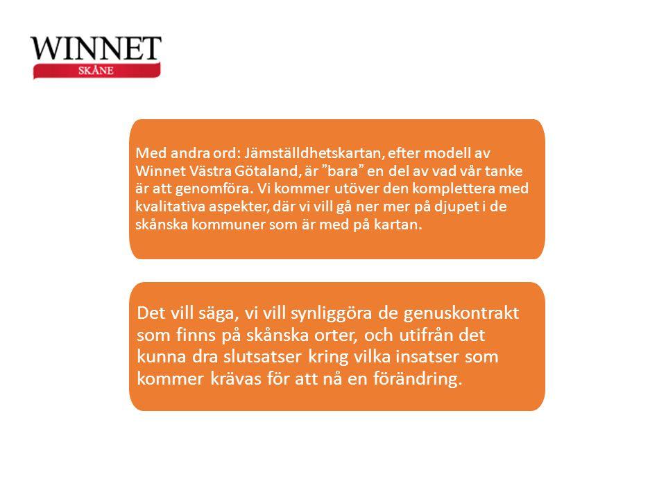 """Med andra ord: Jämställdhetskartan, efter modell av Winnet Västra Götaland, är """"bara"""" en del av vad vår tanke är att genomföra. Vi kommer utöver den k"""