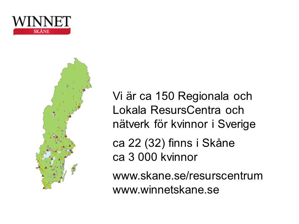 Vi är ca 150 Regionala och Lokala ResursCentra och nätverk för kvinnor i Sverige ca 22 (32) finns i Skåne ca 3 000 kvinnor www.skane.se/resurscentrum