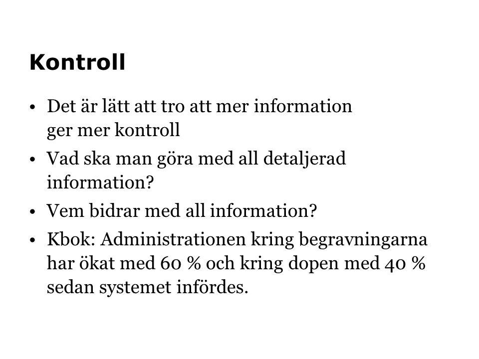 Kontroll •Det är lätt att tro att mer information ger mer kontroll •Vad ska man göra med all detaljerad information.