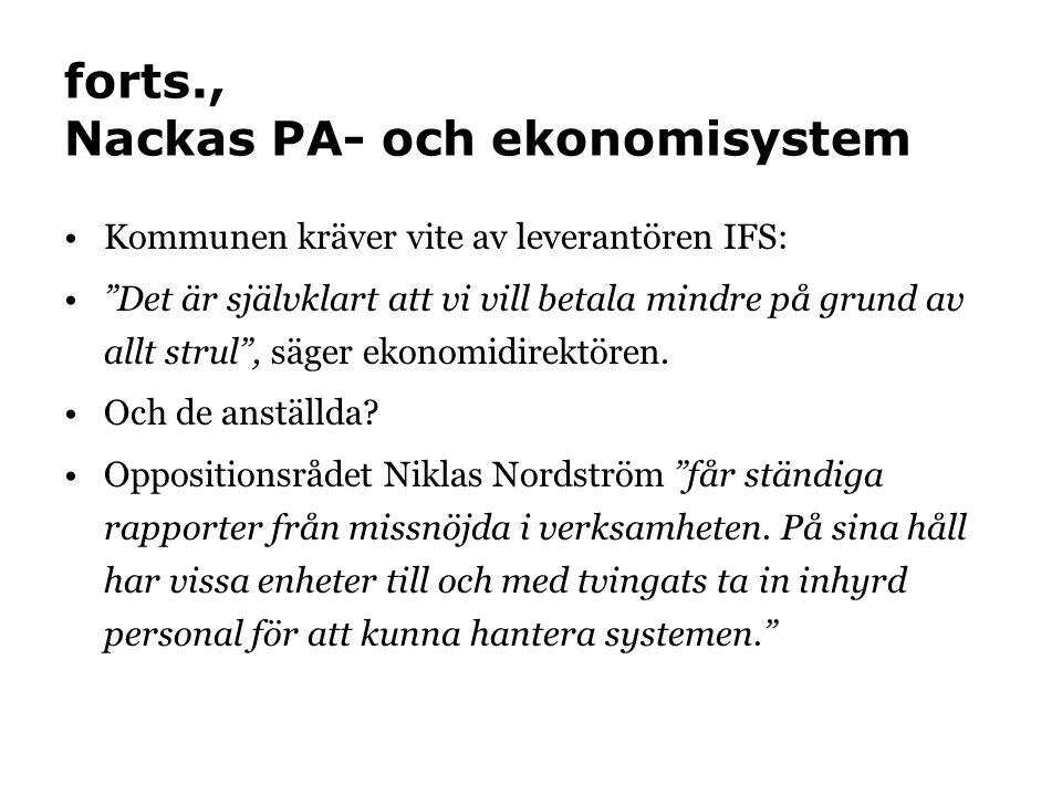forts., Nackas PA- och ekonomisystem •Kommunen kräver vite av leverantören IFS: • Det är självklart att vi vill betala mindre på grund av allt strul , säger ekonomidirektören.