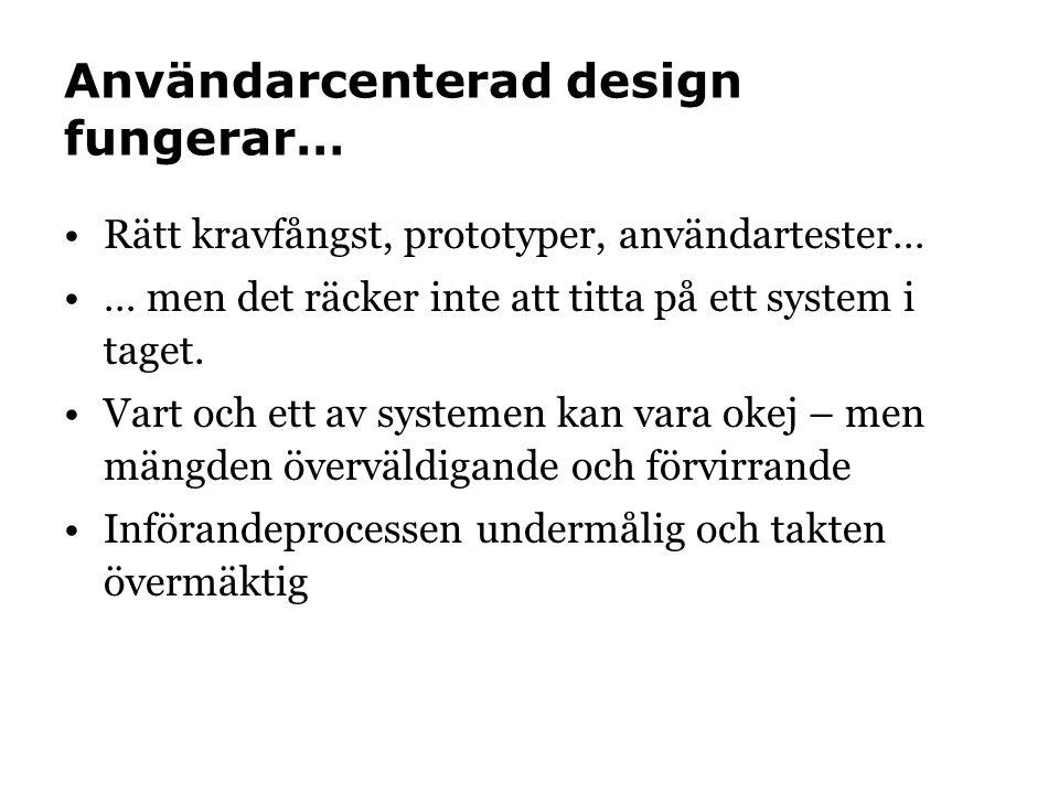 Användarcenterad design fungerar… •Rätt kravfångst, prototyper, användartester… •… men det räcker inte att titta på ett system i taget.