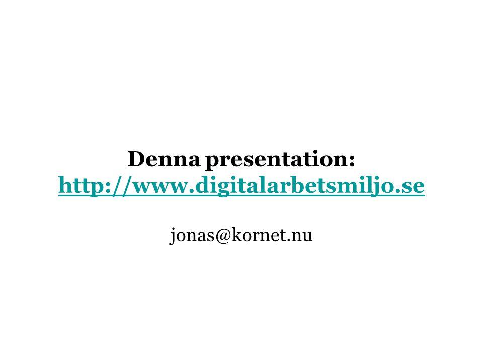 Denna presentation: http://www.digitalarbetsmiljo.se jonas@kornet.nu http://www.digitalarbetsmiljo.se