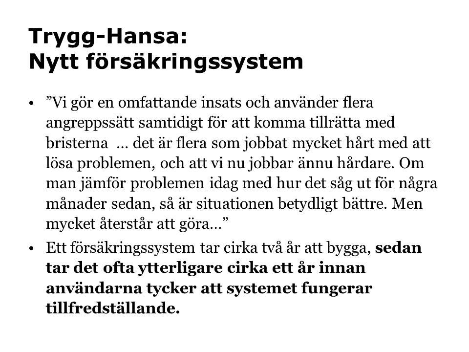 Trygg-Hansa: Nytt försäkringssystem • Vi gör en omfattande insats och använder flera angreppssätt samtidigt för att komma tillrätta med bristerna … det är flera som jobbat mycket hårt med att lösa problemen, och att vi nu jobbar ännu hårdare.