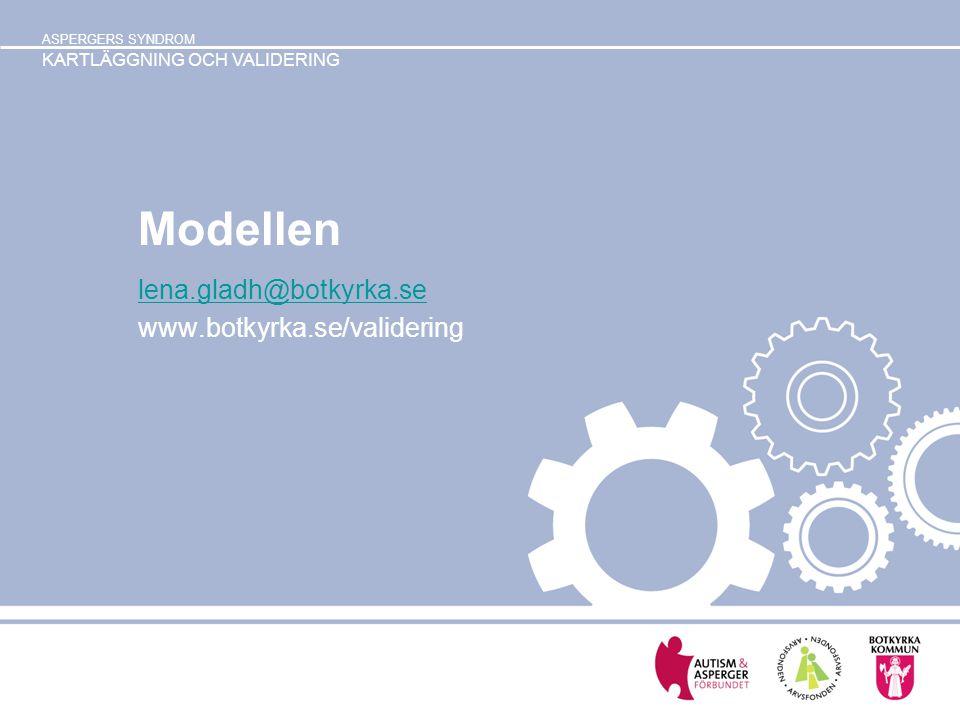 ASPERGERS SYNDROM KARTLÄGGNING OCH VALIDERING Modellen lena.gladh@botkyrka.se www.botkyrka.se/validering