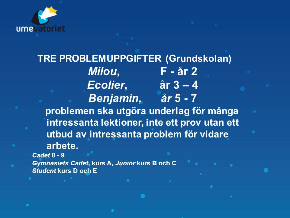 . TRE PROBLEMUPPGIFTER (Grundskolan) Milou, F - år 2 Ecolier, år 3 – 4 Benjamin, år 5 - 7 problemen ska utgöra underlag för många intressanta lektione