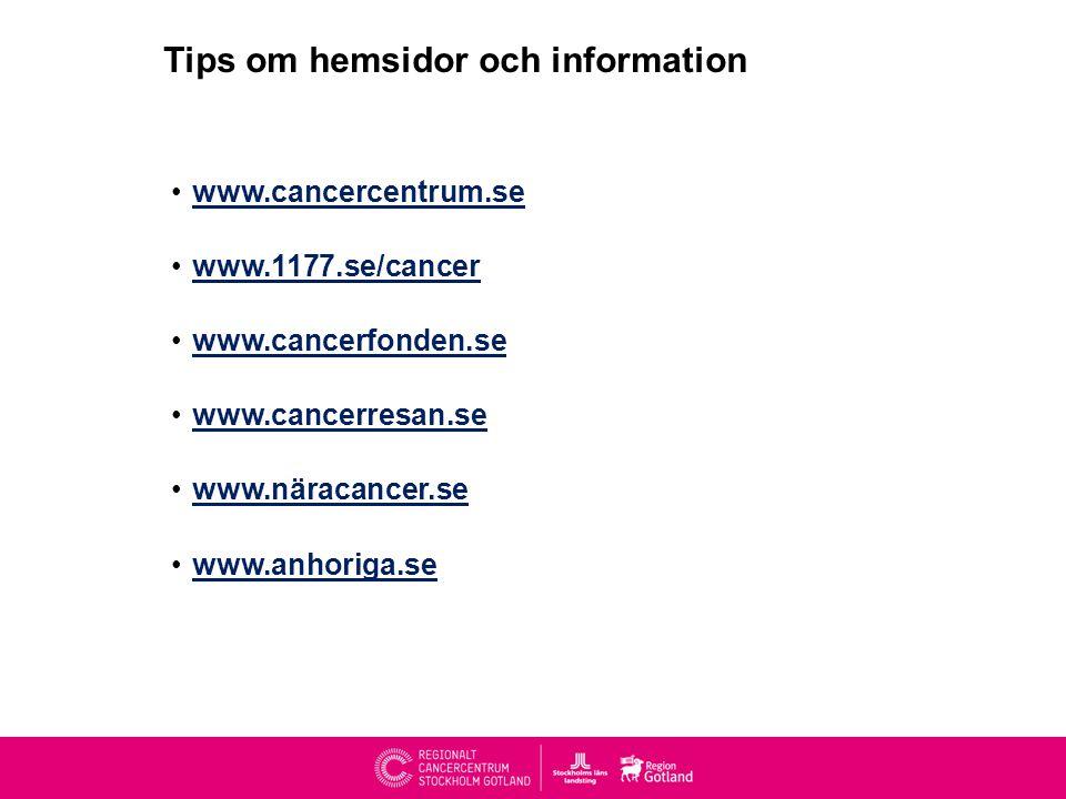 Tips om hemsidor och information •www.cancercentrum.sewww.cancercentrum.se •www.1177.se/cancerwww.1177.se/cancer •www.cancerfonden.sewww.cancerfonden.se •www.cancerresan.sewww.cancerresan.se •www.näracancer.sewww.näracancer.se •www.anhoriga.sewww.anhoriga.se
