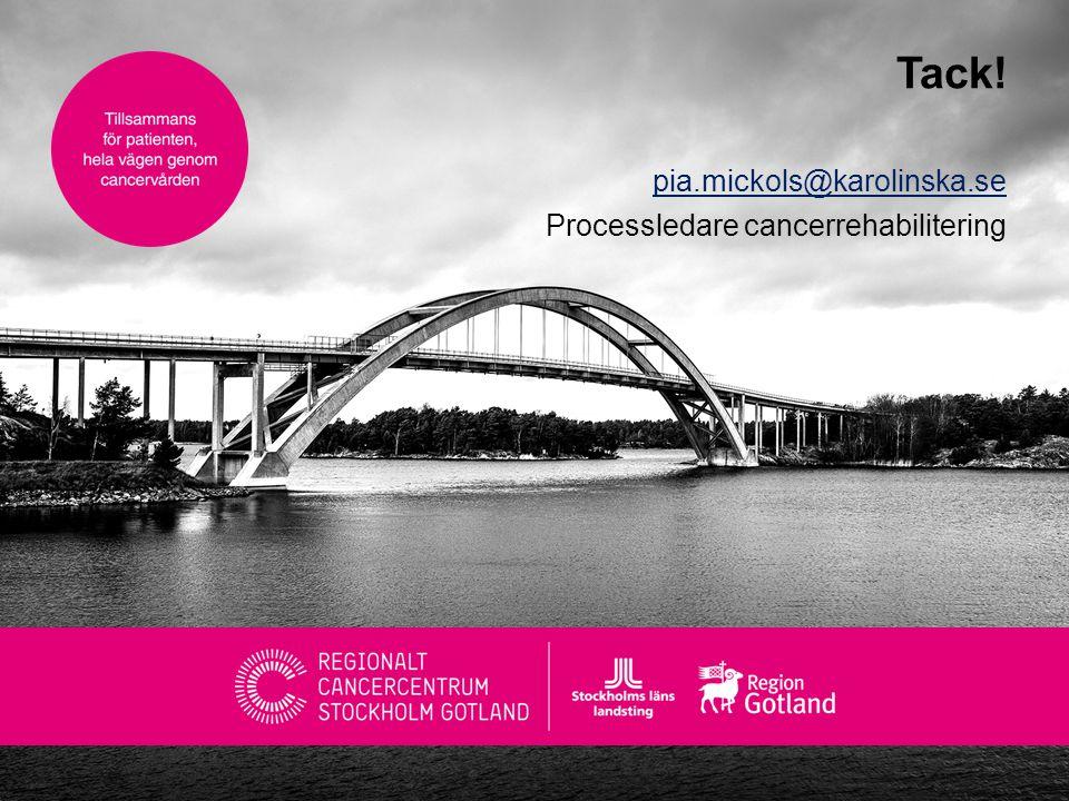 pia.mickols@karolinska.se Processledare cancerrehabilitering Tack!