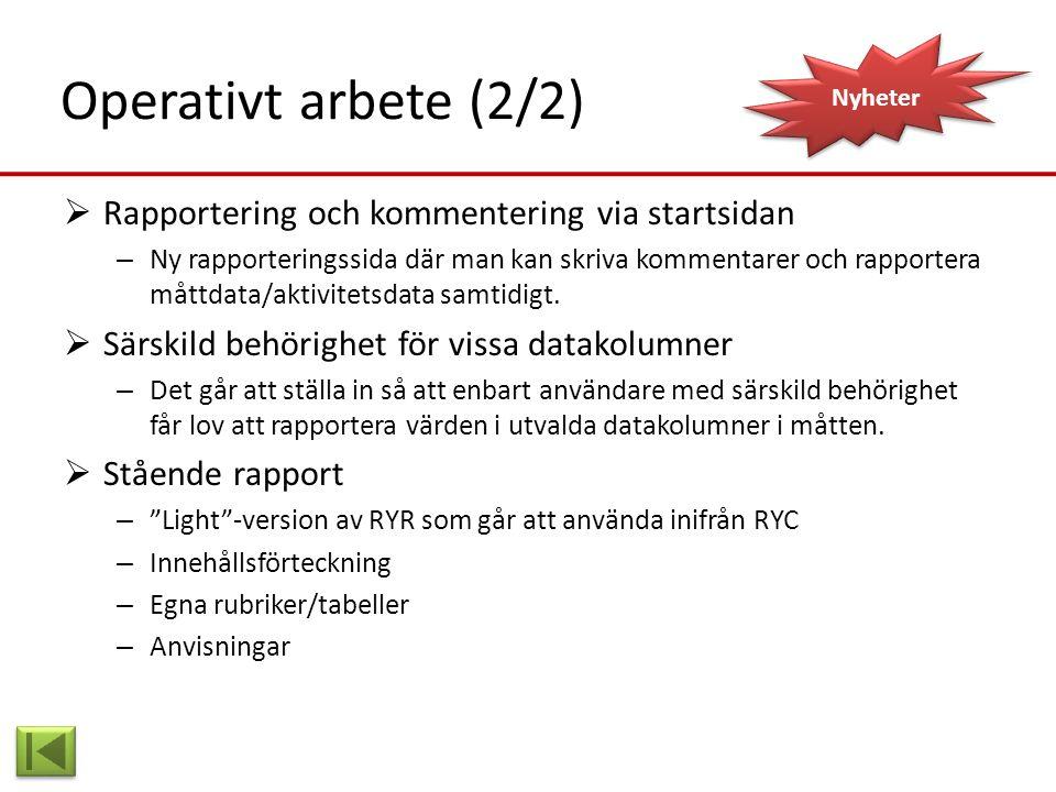 Nyheter Operativt arbete (2/2)  Rapportering och kommentering via startsidan – Ny rapporteringssida där man kan skriva kommentarer och rapportera måt