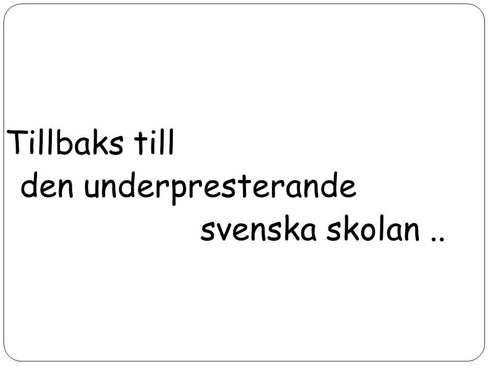 Tillbaks till den underpresterande svenska skolan..