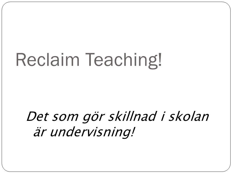 Reclaim Teaching! Det som gör skillnad i skolan är undervisning!