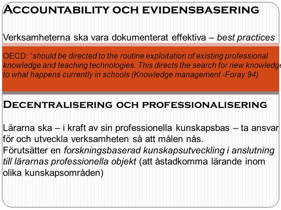 Accountability och evidensbasering Verksamheterna ska vara dokumenterat effektiva – best practices OECD: should be directed to the routine exploitation of existing professional knowledge and teaching technologies.