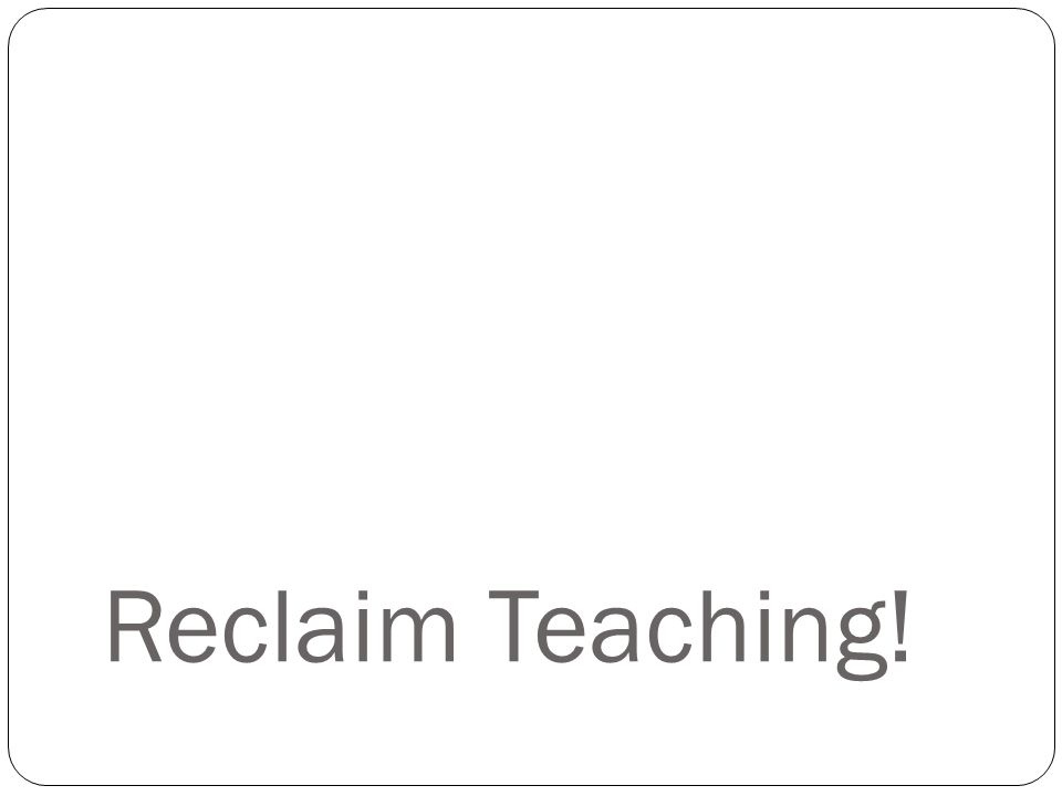 Reclaim Teaching!