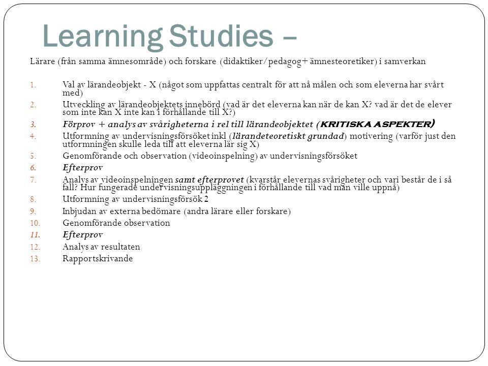 Learning Studies – Lärare (från samma ämnesområde) och forskare (didaktiker/pedagog+ ämnesteoretiker) i samverkan 1. Val av lärandeobjekt - X (något s