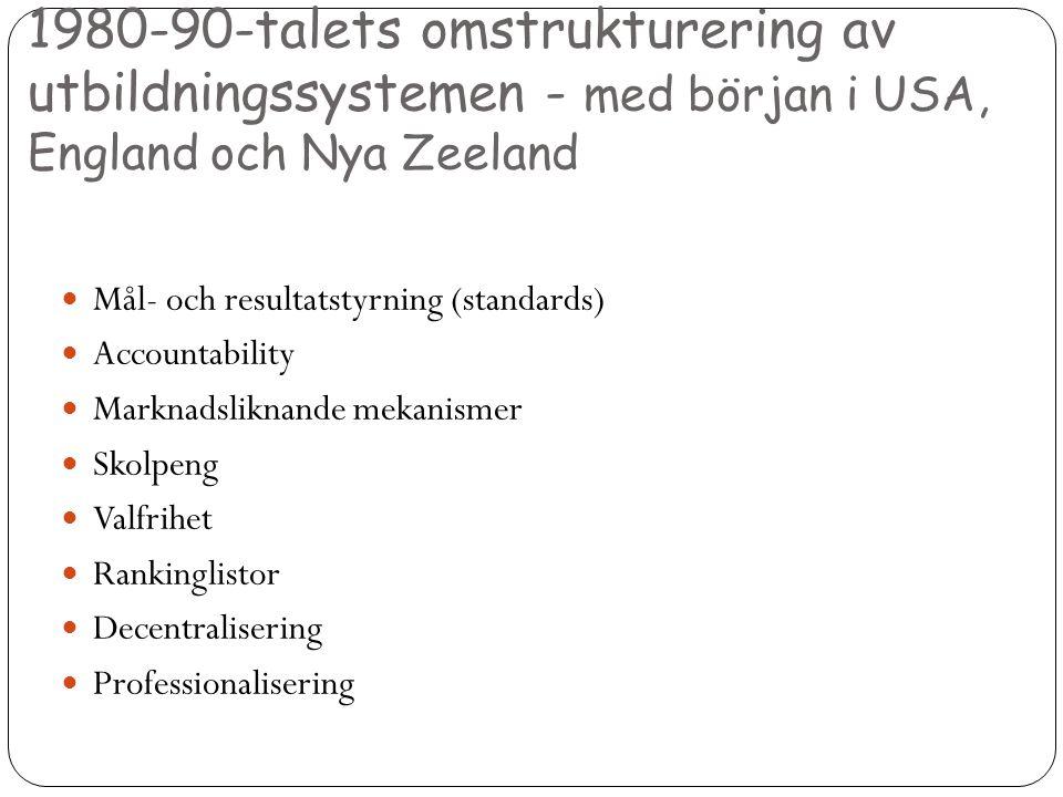 1980-90-talets omstrukturering av utbildningssystemen - med början i USA, England och Nya Zeeland  Mål- och resultatstyrning (standards)  Accountabi
