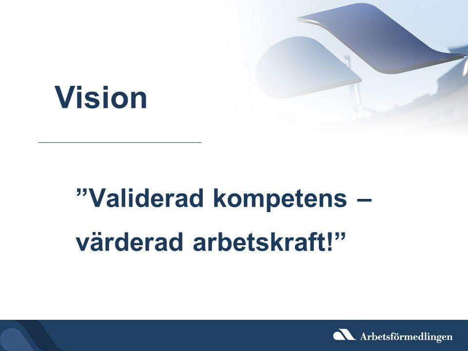 """""""Validerad kompetens – värderad arbetskraft!"""" Vision"""