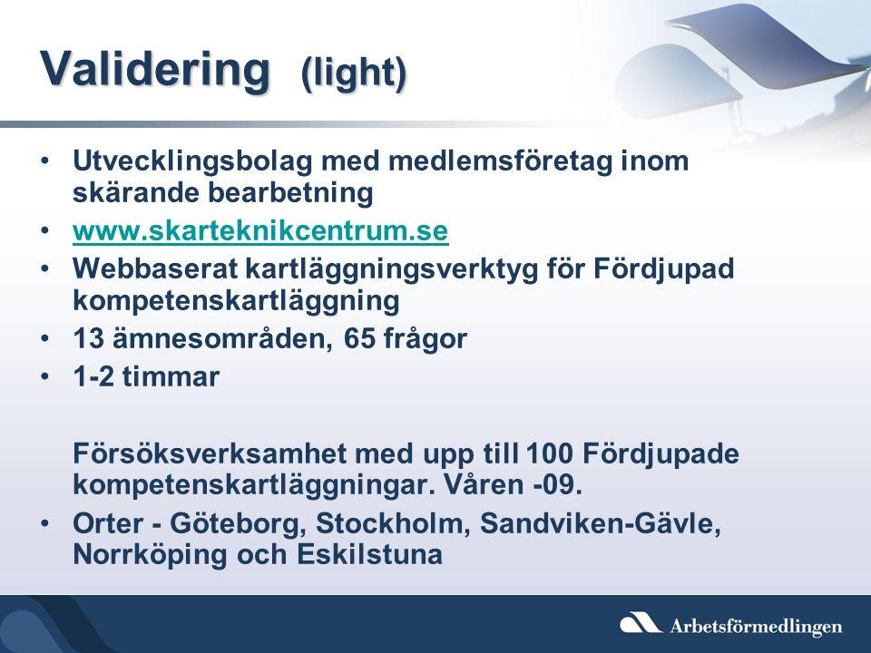 Validering (light) •Utvecklingsbolag med medlemsföretag inom skärande bearbetning •www.skarteknikcentrum.sewww.skarteknikcentrum.se •Webbaserat kartlä