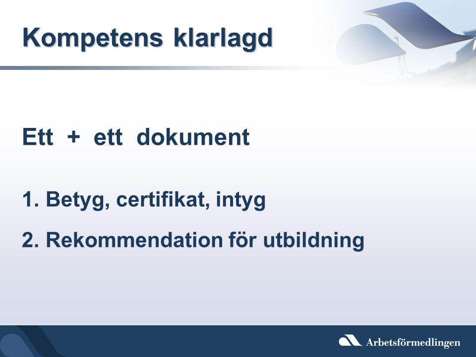 Kompetens klarlagd Ett + ett dokument 1.Betyg, certifikat, intyg 2.Rekommendation för utbildning