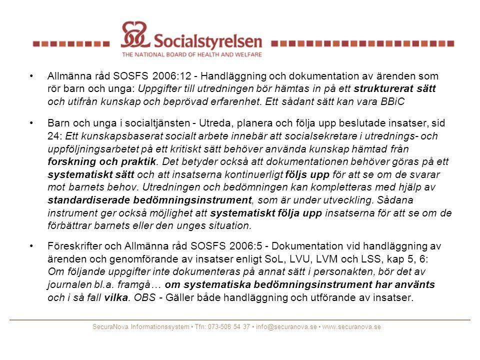 •Allmänna råd SOSFS 2006:12 - Handläggning och dokumentation av ärenden som rör barn och unga: Uppgifter till utredningen bör hämtas in på ett strukturerat sätt och utifrån kunskap och beprövad erfarenhet.