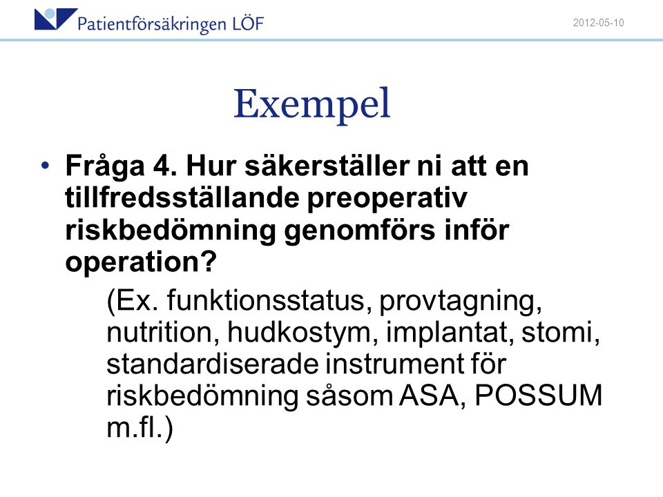 Exempel 2012-05-10 •Fråga 4. Hur säkerställer ni att en tillfredsställande preoperativ riskbedömning genomförs inför operation? (Ex. funktionsstatus,