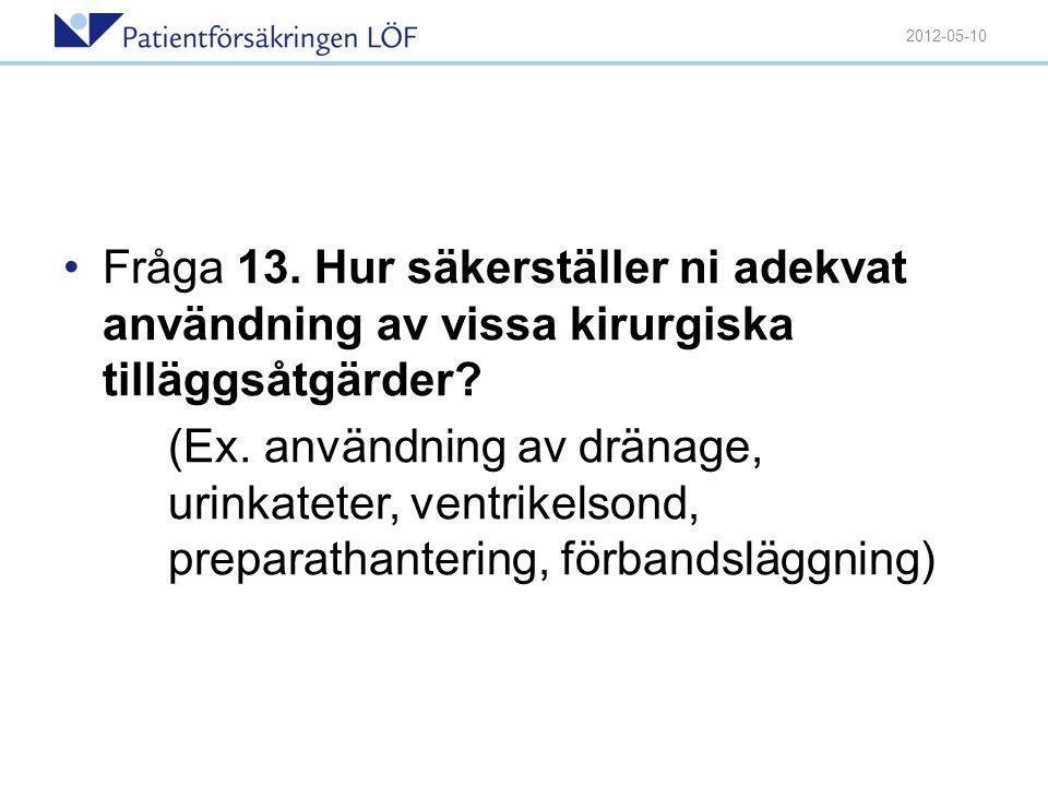 •Fråga 13. Hur säkerställer ni adekvat användning av vissa kirurgiska tilläggsåtgärder? (Ex. användning av dränage, urinkateter, ventrikelsond, prepar