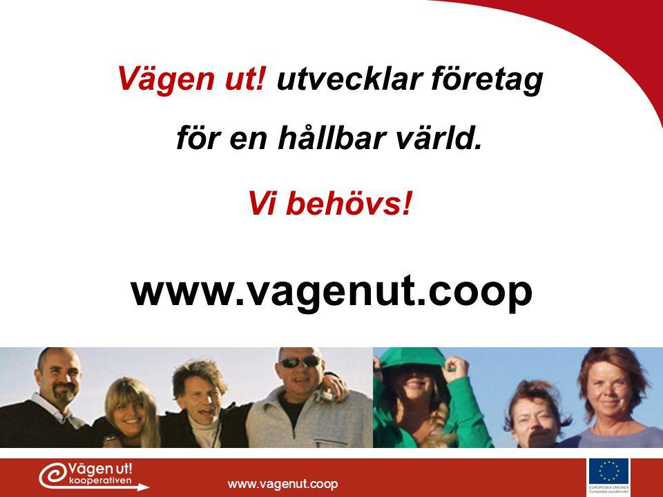 www.vagenut.coop Vägen ut! utvecklar företag för en hållbar värld. Vi behövs!