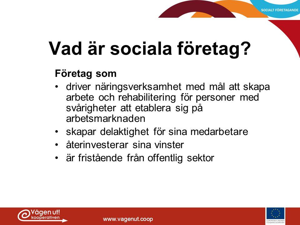 www.vagenut.coop Vad är sociala företag? Företag som •driver näringsverksamhet med mål att skapa arbete och rehabilitering för personer med svårighete