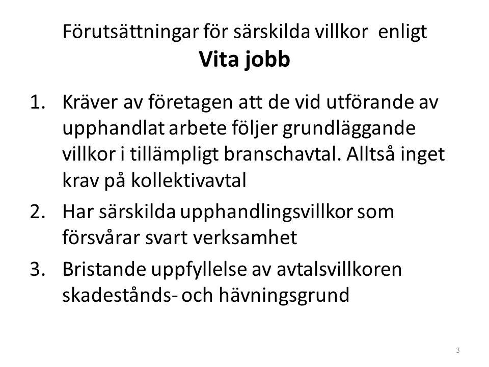 3 Förutsättningar för särskilda villkor enligt Vita jobb 1.Kräver av företagen att de vid utförande av upphandlat arbete följer grundläggande villkor i tillämpligt branschavtal.