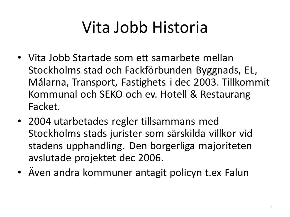 Vita Jobb i dag • Malmö: • Remissomgång Våren 2012 • Beslut i Kommunstyrelsen Augusti 2012 • Utvecklingsarbete startar våren • Fungerande system sommaren 2013.