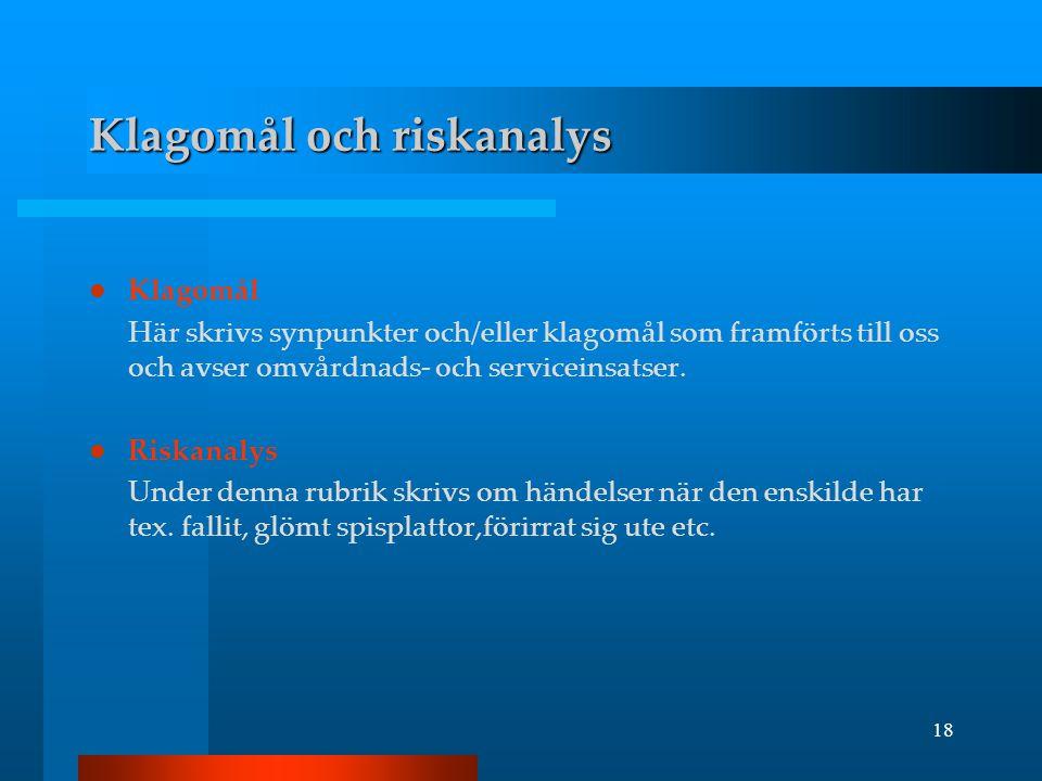 18 Klagomål och riskanalys  Klagomål Här skrivs synpunkter och/eller klagomål som framförts till oss och avser omvårdnads- och serviceinsatser.  Ris