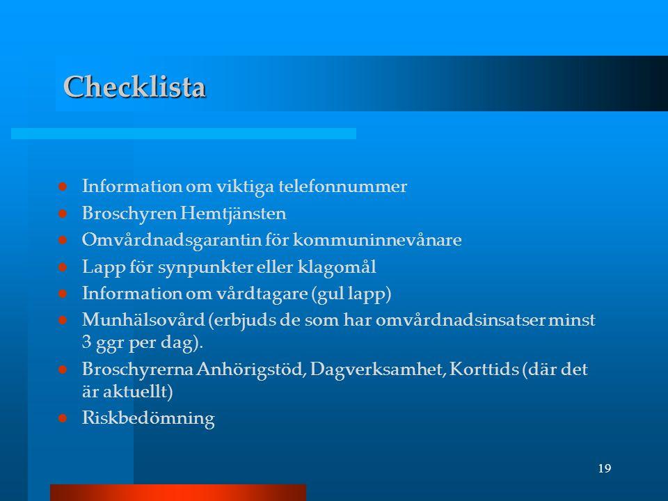 19 Checklista  Information om viktiga telefonnummer  Broschyren Hemtjänsten  Omvårdnadsgarantin för kommuninnevånare  Lapp för synpunkter eller kl